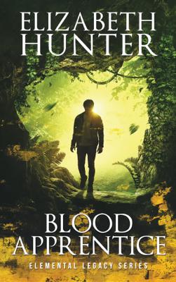 Blood Apprentice: An Elemental Legacy Novel - Elizabeth Hunter book