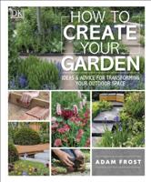 Adam Frost - How to Create Your Garden artwork