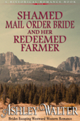 Shamed Mail Order Bride and Her Redeemed Farmer (#2, Brides Escaping Westward Western Romance) (A Historical Romance Book)