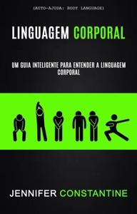 Linguagem Corporal: Um Guia Inteligente Para Entender a Linguagem Corporal (Auto-ajuda: Body Language) Book Cover
