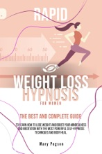 Rapid Weight Loss Hypnosis For Women:The Best and Complete Guide to Learn How to Lose Weight and Boost Your Mindfulness And Meditation with the Most Powerful Self-Hypnosis Techniques and Body Heal.