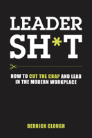 Derrick Clough - Leadersh*t: How to Cut the Crap and Lead in the Modern Workplace artwork