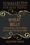Wheat Belly - Summarized For Busy People Lose The Wheat Lose The Weight And Find Your Path Back To Health