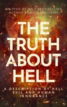 The Truth About Hell: A Description of Hell, Evil and Human Ignorance
