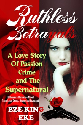 Ruthless Betrayals: A Love Story of Passion, Crime and The Supernatural (Billionaire Romance Novel, True Love Story, Romance Revenge) image