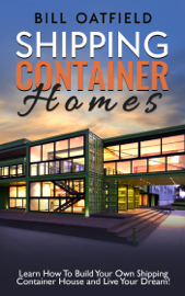 Shipping Container Homes: Learn How To Build Your Own Shipping Container House and Live Your Dream! book