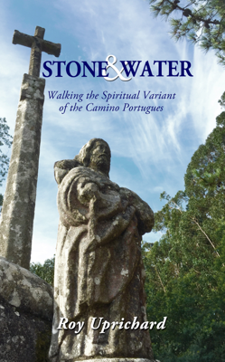 Stone and Water: Walking the Spiritual Variant of the Camino Portugues - Roy Uprichard book