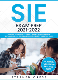 SIE Exam Prep 2021-2022: SIE Study Guide with 300 Questions and Detailed Answer Explanations for the FINRA Securities Industry Essentials Exam (Includes 4 Full-Length Practice Tests)