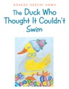 The Duck Who Thought It CouldnT Swim
