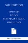 Utah Code - Title 63A - Utah Administrative Services Code 2018 Edition