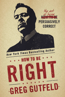 How To Be Right - Greg Gutfeld book