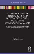Studying Complex Interactions And Outcomes Through Qualitative Comparative Analysis