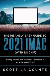 The Insanely Easy Guide to the 2021 iMac (with M1 Chip): Getting Started with the Latest Generation of iMac and Big Sur OS