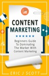Content Marketing A Beginners Guide To Dominating The Market With Content Marketing
