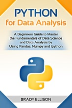 Python for Data Analysis: A Beginners Guide to Master the Fundamentals of Data Science and Data Analysis by Using Pandas, Numpy and Ipython