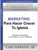 Marketing Para Hacer Crecer Tu Iglesia - Gary Hawkins, Sr.