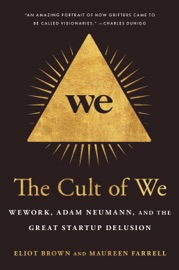 The Cult of We - Eliot Brown & Maureen Farrell by  Eliot Brown & Maureen Farrell PDF Download