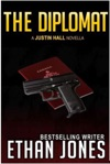 The Diplomat A Justin Hall Spy Thriller Novella