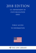 Public Access To Information (U.S. Department Of State Regulation) (DOS) (2018 Edition)