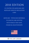 Medicare - Physicians Referrals To Health Care Entities With Which They Have Financial Relationships US Centers For Medicare And Medicaid Services Regulation CMS 2018 Edition
