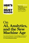 HBRs 10 Must Reads On AI Analytics And The New Machine Age With Bonus Article Why Every Company Needs An Augmented Reality Strategy By Michael E Porter And James E Heppelmann