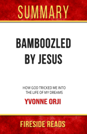 Bamboozled By Jesus: How God Tricked Me into the Life of My Dreams by Yvonne Orji: Summary by Fireside Reads