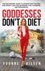 Goddesses Don't Diet: The Girlfriends' Guide To Intermittent Fasting For Weight Loss And Reversing Type 2 Diabetes And Prediabetes