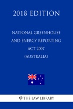 National Greenhouse and Energy Reporting Act 2007 (Australia) (2018 Edition)