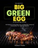 The Unofficial Big Green Egg Cookbook: 500 Recipes For Smoked Meat Lovers, Complete BBQ Cookbook For Smoking Meat, Fish, Game And Vegetables