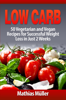 Mathias Müller - Low Carb: 50 Vegetarian and Vegan Recipes for Successful Weight Loss in Just 2 Weeks  arte