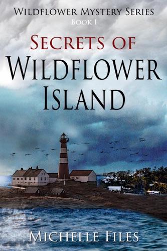 Secrets of Wildflower Island - Michelle Files - Michelle Files