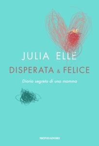 Disperata & felice da Julia Elle
