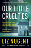 Liz Nugent - Our Little Cruelties artwork