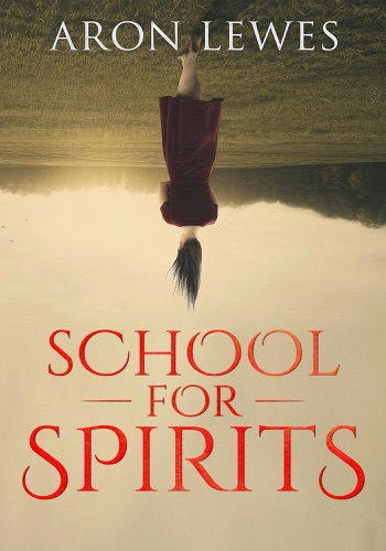 School for Spirits: A Dead Girl and a Samurai - Aron Lewes - Aron Lewes