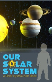 Our Solar System A Solar System Kids Book