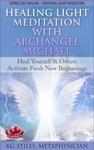 Healing Light Meditation With Archangel Michael Heal Yourself  Others Activate Fresh New Beginnings Divine Love Healing Universal Heart Meditation