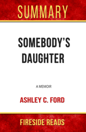 Somebody's Daughter: A Memoir by Ashley C. Ford: Summary by Fireside Reads