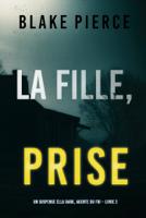 Download and Read Online La fille, prise (Un Thriller à Suspense d'Ella Dark, FBI – Livre 2)