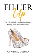 Fill'er Up!: The High Heels Landlord's Guide To Filling Your Rental Property