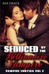 Seduced By The Billionaire Vampire