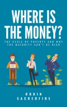 Where Is The Money?: The Cycle Of Poverty And Why The Majority Can't Be Rich