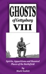 Ghosts Of Gettysburg VIII Spirits Apparitions And Haunted Places On The Battlefield