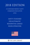 Safety Standard For Automatic Residential Garage Door Operators US Consumer Product Safety Commission Regulation CPSC 2018 Edition
