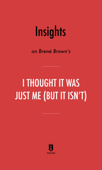 Insights on Brené Brown's I Thought It Was Just Me (But It Isn't) by Instaread