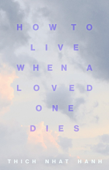 Download and Read Online How to Live When a Loved One Dies