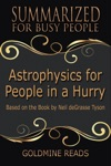 Astrophysics For People In A Hurry - Summarized For Busy People Based On The Book By Neil DeGrasse Tyson
