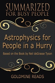 ASTROPHYSICS FOR PEOPLE IN A HURRY - SUMMARIZED FOR BUSY PEOPLE: BASED ON THE BOOK BY NEIL DEGRASSE TYSON
