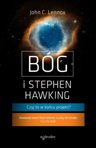 John C. Lennox - Bóg i Stephen Hawking. Czyj to w końcu projekt?