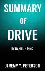 Book Summary: Drive - Daniel H Pink  (The Surprising Truth about What Motivates Us)