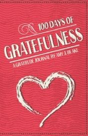 Gratitude Journal 100 Days Of Gratefulness Be Happier Healthier And More Fulfilled In Less Than 10 Minutes A Day
